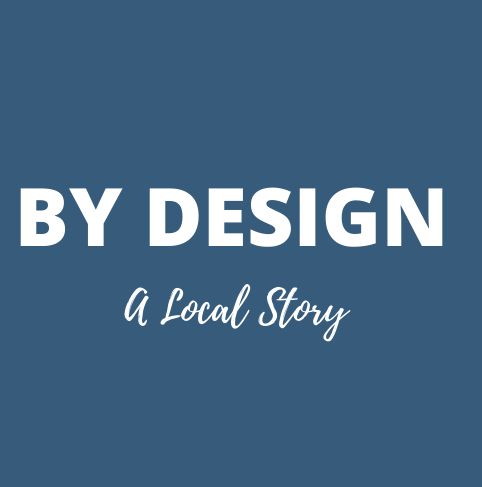 By Design – A Local Story